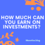How much can you earn on investment?